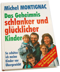 Montignac für die Ganze Familie - Das Geheimnis schlanker und glücklicher Kinder